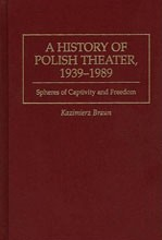 Kazimierz Braun<br>A History of Polish Theater, 1939-1989