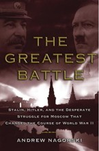 The Greatest Battle: Stalin, Hitler, and the Desperate Struggle for Moscow That Changes the Course of World War II