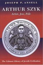 Arthur Szyk: Artist, Jew, Pole