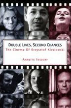 Double Lives, Second Chances - The Cinema of Krzysztof Kieslowski