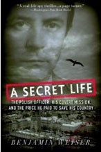 A Secret Life<br>The Polish Officer, His Covert Mission, and the Price He Paid to Save His Country
