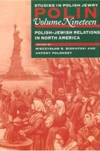 Polin: Studies in Polish Jewry, Volume 19<br>Polish-Jewish Relations in North America<br>Edited by Mieczyslaw B. Biskupski and  Antony Polonsky
