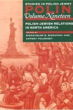 Polin: Studies in Polish Jewry, Volume 19<br>Polish-Jewish Relations in North America<br>Edited by Mieczyslaw B. Biskupski and  Antony Polonsky
