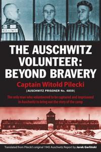The Auschwitz Volunteer: Beyond Bravery
