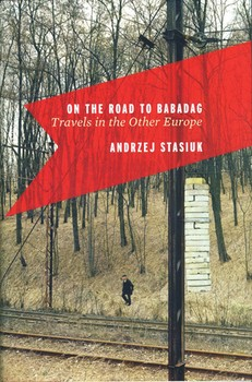 On the Road to Babadag: Travels in the Other Europe