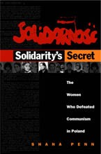 Solidarity's Secret. The Women Who Defeated Communism in Poland