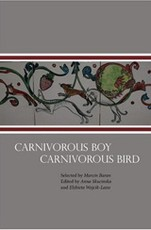 Carnivorous Boy, Carnivorous Bird<br>Poems Selected by Marcin Baran<br>Edited by Anna Skucinska and Elzbieta Wojcik-Leese