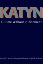 Katyn: A Crime Without Punishment (Annals of Communism Series)<br> edited by Anna M. Cienciala, Natalia S. Lebedeva, and Wojciech Materski