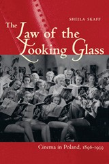 The Law of the Looking Glass: Cinema in Poland, 1896–1939