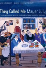 They Called Me Mayer July. Painted Memories of a Jewish Childhood in Poland before the Holocaust