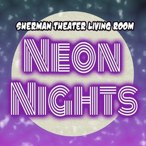 The Living Room Series - Neon Nights <p> April 27th