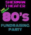 Sherman Theater 80's Fundraiser Party<p>March 28th